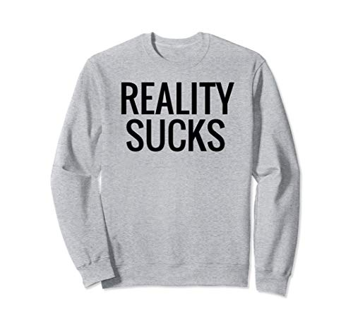 Sucks Adult Sweatshirt - Reality Sucks Sweatshirt