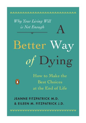 A Better Way of Dying: How to Make the Best Choices at the End of Life