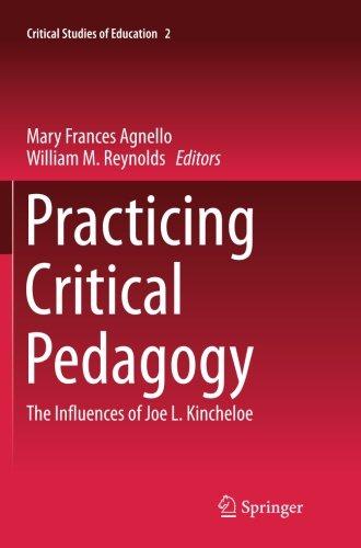 Practicing Critical Pedagogy: The Influences of Joe L. Kincheloe (Critical Studies of Education)