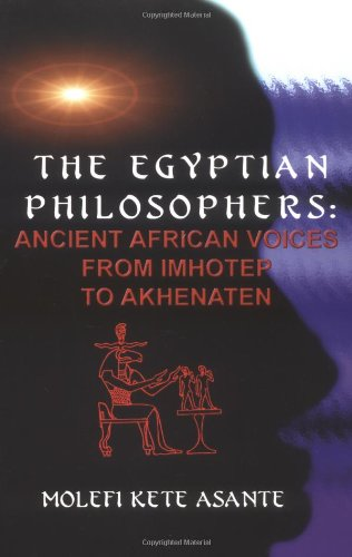 The Egyptian Philosophers: Ancient African Voices from Imhotep to Akhenaten