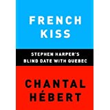 French Kiss: Stephen Harper's Blind Date with Quebec