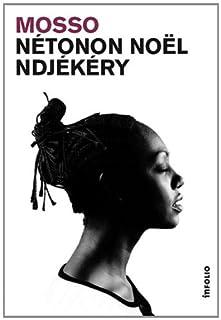 Mosso : roman, Ndjekery, Noël Nétonon