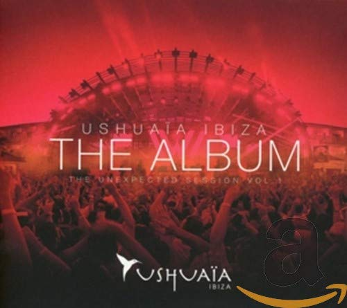 Ushuaia Ibiza The Album - The Unexpected Session Volume 1: Various ...