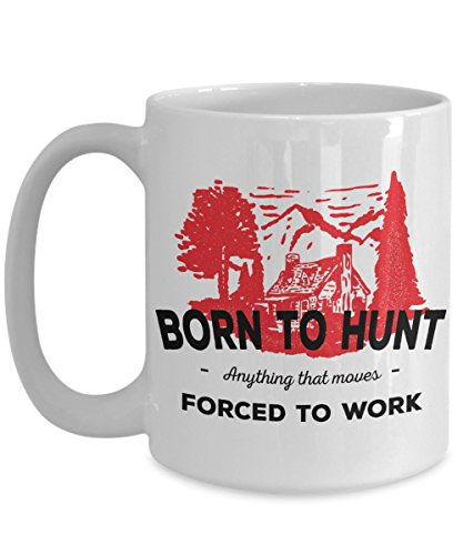 Born To Hunt Coffee Mug - Forced To Work Hunting Theme Cup