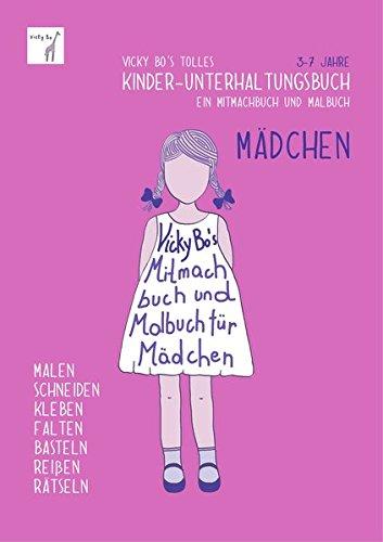 Vicky Bo's tolles Kinder-Unterhaltungsbuch - Mädchen. Ein Mitmachbuch und Malbuch. Zum Malen, Schneiden, Kleben, Falten, Basteln, Reißen, Rätseln. 3-7 Jahre