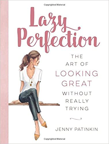 c13f5726e04 Lazy Perfection  The Art of Looking Great Without Really Trying  Jenny  Patinkin  9780762461448  Amazon.com  Books