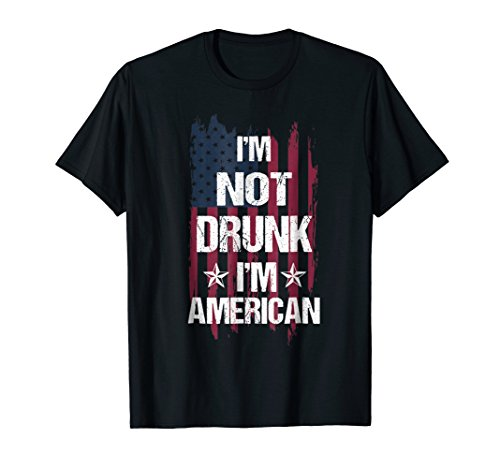 Not T-shirt Am Drunk - I'm Not Drunk I'm American shirt Independence 4th of July