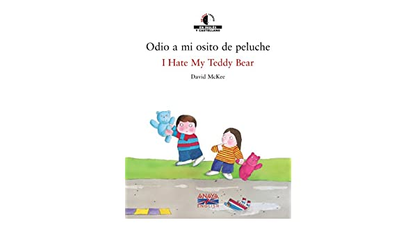 Odio a Mi Osito De Peluche (We read, Leemos) (Spanish and English Edition): David McKee, Gonzalo García: 9788466747417: Amazon.com: Books