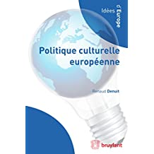Politique culturelle européenne: Une synthèse des actions engagées par le Conseil de l'Europe et l'Union européenne depuis leurs origines, en faveur du ... critique. (Idées d'Europe) (French Edition)
