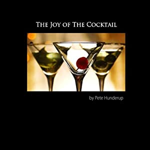 The Joy of the Cocktail: A Guide to Making Delicious Cocktails at Home