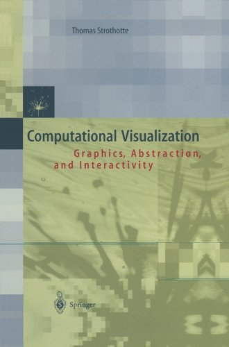 Computational Visualization: Graphics, Abstraction and Interactivity