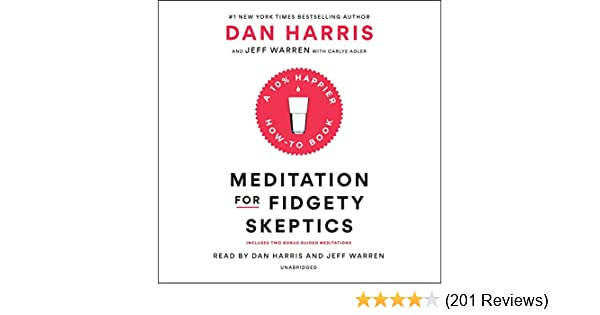 4 Ways To Get Skeptics To Embrace >> Amazon Com Meditation For Fidgety Skeptics A 10 Happier How To