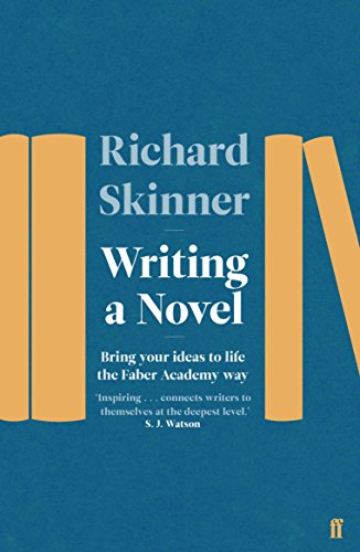 Writing a Novel: Bring Your Ideas To Life The Faber Academy Way (Writing Novella)