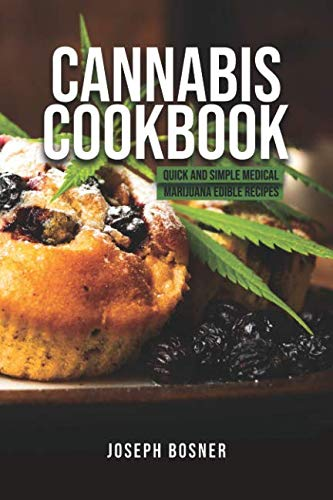 Cannabis Cookbook: Quick and Simple Medical Marijuana Edible Recipes