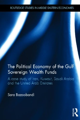 Political Economy of the Gulf Sovereign Wealth Funds: A Case Study of Iran, Kuwait, Saudi Arabia and the United Arab Emirates (Routledge Studies in Middle Eastern Economies) by Brand: Routledge