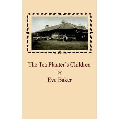 Download [ [ [ The Tea Planter's Children [ THE TEA PLANTER'S CHILDREN BY Baker, Eve ( Author ) Apr-01-2006[ THE TEA PLANTER'S CHILDREN [ THE TEA PLANTER'S CHILDREN BY BAKER, EVE ( AUTHOR ) APR-01-2006 ] By Baker, Eve ( Author )Apr-01-2006 Paperback PDF