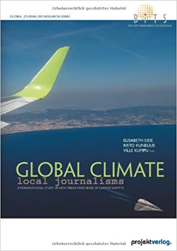 Bilderesultat for Global Climate, Local Journalisms: A Transnational Study of How Media Make Sense of Climate Summits,