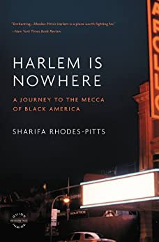 Harlem is Nowhere: A Journey to the Mecca of Black America by [Rhodes-Pitts, Sharifa]