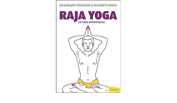 Raja yoga : La voie spirituelle: Selvarajan Yesudian ...