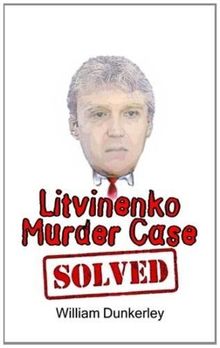 Litvinenko Murder Case Solved: The final conclusion to this puzzling and long-unsolved mystery (Litvinenko Murder Series) (Volume 2)