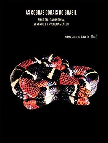 AS COBRAS-CORAIS DO BRASIL: BIOLOGIA, TAXONOMIA, VENENOS E ENVENENAMENTOS