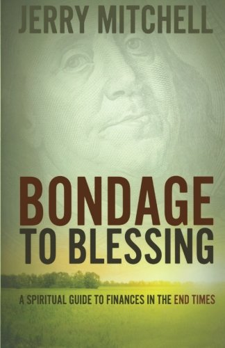 Bondage to Blessing: A spiritual guide to finances in the end times