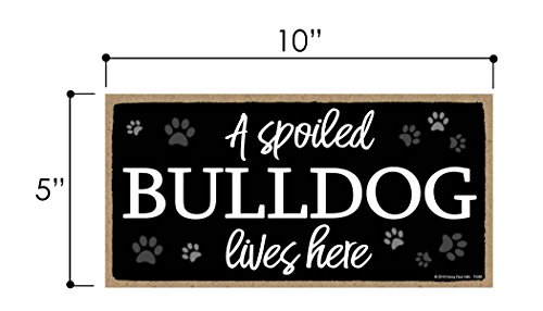 Honey Dew Gifts Dog Sign, A Spoiled Bulldog Lives Here 5 inch by 10 inch Hanging Wood Sign Home Decor, Wall Art, Bulldog Gifts 2