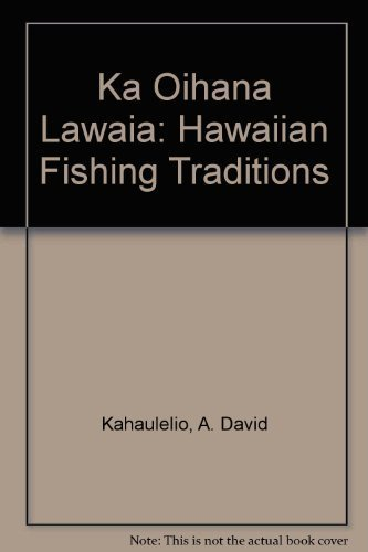 Ka Oihana Lawaia: Hawaiian Fishing Traditions (Ka Für Hi)