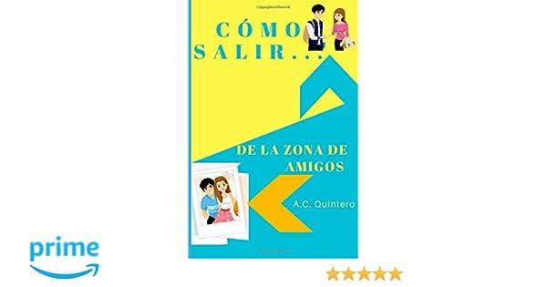 Cómo salir de la zona de amigos (Spanish Edition) (Spanish) 1st Edition