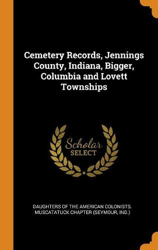 Cemetery Records, Jennings County, Indiana, Bigger, Columbia and Lovett Townships