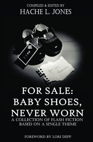For Sale: Baby Shoes, Never worn: A Collection of Flash Fiction Based on A Single Theme PDF