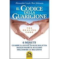 Il codice della guarigione. 6 minuti per guarire la fonte di ogni malattia, raggiungere il successo, migliorare le relazioni. Ediz. italiana e inglese