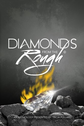 Diamonds From The Rough: An Anthology Presented By Tricia Pollard