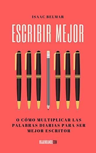 Escribir mejor: O cómo multiplicar las palabras diarias para ser mejor escritor por Isaac Belmar