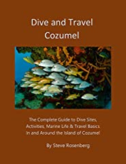 Dive and Travel Cozumel is the latest release from world-renowned, award-winning photographer and author Steve Rosenberg. This eBook contains the latest information on dive sites, marine life, above-water activities, travel, accommodations, s...