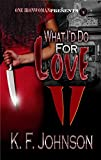 What I'd Do For Love 2 (Crazy In Love) - Kindle edition by Johnson, K.F.. Literature & Fiction Kindle eBooks @ Amazon.com.
