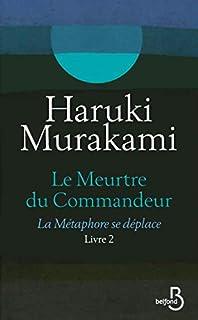 Le meurtre du commandeur : livre 2 : La métaphore se déplace, Murakami, Haruki