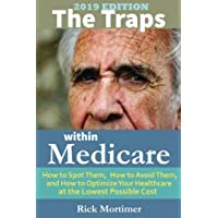 The Traps Within Medicare -- 2019 Edition: How to Spot Them, How to Avoid Them, and How to Optimize Your Healthcare at…