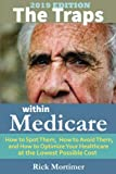 "The Traps Within Medicare -- 2019 Edition: How to Spot Them, How to Avoid Them, and How to Optimize Your Healthcare  at the Lowest Possible Cost (""Avoid the Traps"" Series, Book 2) (Volume 2)"