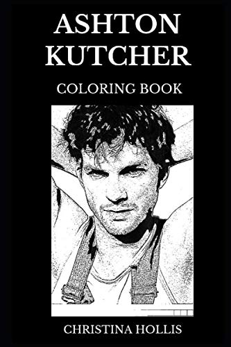 Ashton Kutcher Coloring Book: Famous That 70s Show Star and Legendary Investor, Punk'd Mastermind and Sex Symbol Inspired Adult Coloring Book (Ashton Kutcher Books)