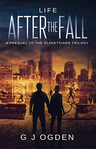 Life After The Fall: (A Post Apocalyptic Science Fiction Thriller) (The Planetsider Trilogy Book 0) by [Ogden, G J]