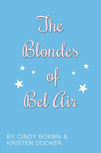 The Blondes of Bel Air by [Docker, Kristen, Bokma, Cindy]