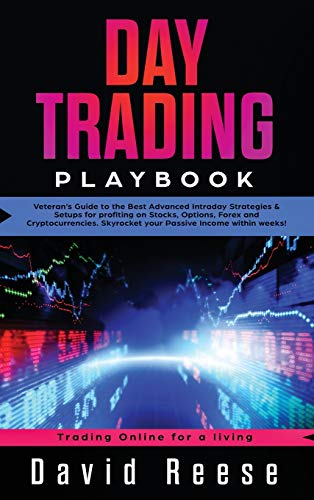 Day Trading Playbook: Veteran's Guide to the Best Advanced Intraday Strategies & Setups for profiting on Stocks, Options, Forex and Cryptocurrencies. Skyrocket your Passive Income within weeks!