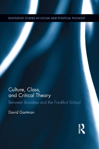 Download Culture, Class, and Critical Theory: Between Bourdieu and the Frankfurt School (Routledge Studies in Social and Political Thought) Pdf