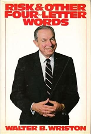 Risk & other four letter words: Walter B Wriston: 9780060155445