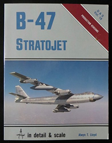 (B-47 Stratojet in Detail and Scale - D & S Vol. 18)