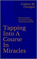 Tapping Into A Course In Miracles: Releasing Your Resistance to the Teachings of ACIM