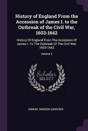 History of England From the Accession of James I. to the Outbreak of the Civil War, 1603-1642: History Of England From The Accession Of James I. To The Outbreak Of The Civil War, 1603-1642; Volume 2