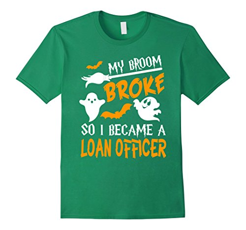 Loan Officer Costume (Mens My Broom Broke Became Loan Officer Tshirt Halloween Awesome Large Kelly Green)