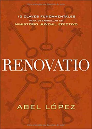 Renovatio: 12 claves fundamentales para desarrollar un ministerio juvenil efectivo (Spanish Edition): Abel López: 9781629988436: Amazon.com: Books